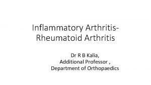 Inflammatory Arthritis Rheumatoid Arthritis Dr R B Kalia