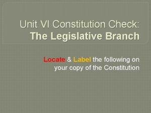 Unit VI Constitution Check The Legislative Branch Locate