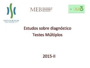 Estudos sobre diagnstico Testes Mltiplos 2015 II Caso