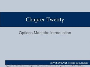 Chapter Twenty Options Markets Introduction INVESTMENTS BODIE KANE