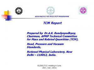 ASIA PACIFIC METROLOGY PROGRAMME TCM Report Prepared by