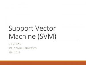 Support Vector Machine SVM LIN ZHAN G SSE