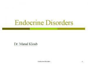 Endocrine Disorders Dr Manal Kloub Endocrine disorders 1