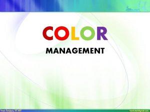 COLOR MANAGEMENT Warna Warna adalah elemen terpenting dalam