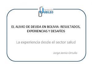 EL ALIVIO DE DEUDA EN BOLIVIA RESULTADOS EXPERIENCIAS