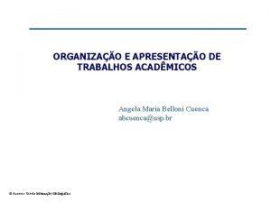 ORGANIZAO E APRESENTAO DE TRABALHOS ACADMICOS Angela Maria