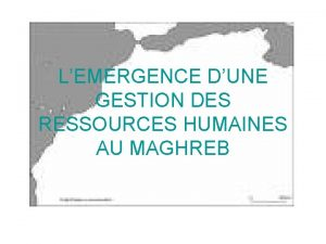LEMERGENCE DUNE GESTION DES RESSOURCES HUMAINES AU MAGHREB