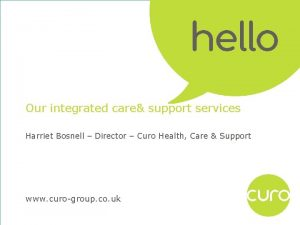 Our integrated care support services Harriet Bosnell Director