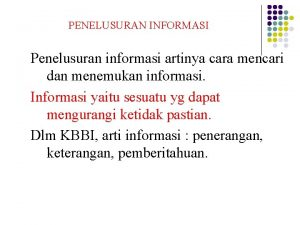 PENELUSURAN INFORMASI Penelusuran informasi artinya cara mencari dan