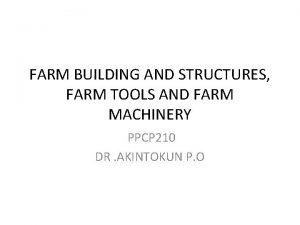 FARM BUILDING AND STRUCTURES FARM TOOLS AND FARM