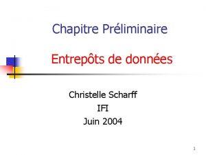 Chapitre Prliminaire Entrepts de donnes Christelle Scharff IFI