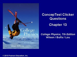 Concep Test Clicker Questions Chapter 13 College Physics