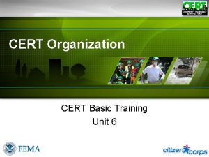 CERT Organization CERT Basic Training Unit 6 Unit