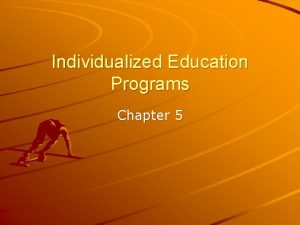 Individualized Education Programs Chapter 5 Individualized Programs for
