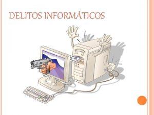 DELITOS INFORMTICOS DEFINICIN Delitos informticos son todos aquellas