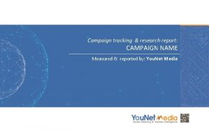 Campaign tracking research report CAMPAIGN NAME Measured reported