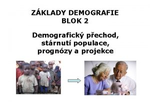 ZKLADY DEMOGRAFIE BLOK 2 Demografick pechod strnut populace
