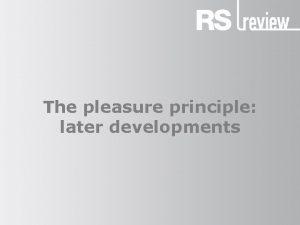 The pleasure principle later developments The pleasure principle