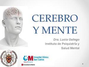 CEREBRO Y MENTE Dra Luca Gallego Instituto de