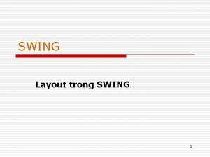 SWING Layout trong SWING 1 Ni dung o