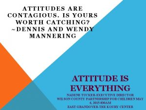 ATTITUDES ARE CONTAGIOUS IS YOURS WORTH CATCHING DENNIS