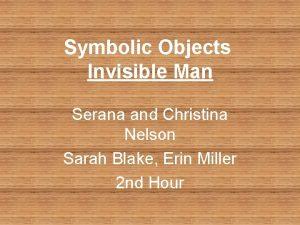 Symbolic Objects Invisible Man Serana and Christina Nelson