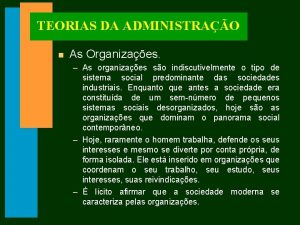 TEORIAS DA ADMINISTRAO n As Organizaes As organizaes