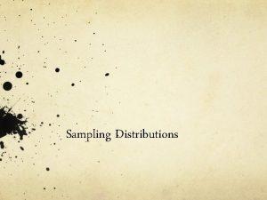 Sampling Distributions What is a sampling distribution Grab