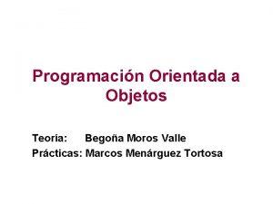 Programacin Orientada a Objetos Teora Begoa Moros Valle