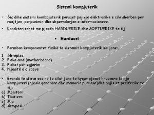 Sistemi kompjuterik Si dihe sistemi kombpjuterik paraqet pajisje