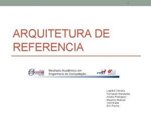 1 ARQUITETURA DE REFERENCIA Legilmo Oliveira Fernando Wanderley