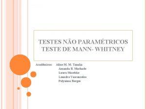 TESTES NO PARAMTRICOS TESTE DE MANN WHITNEY Acadmicos