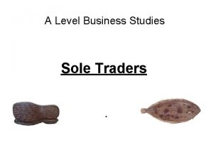 A Level Business Studies Sole Traders Todays Lesson