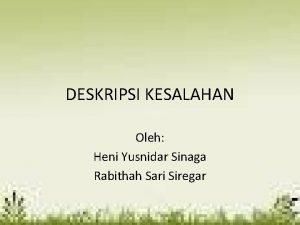 DESKRIPSI KESALAHAN Oleh Heni Yusnidar Sinaga Rabithah Sari