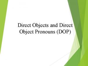 Direct Objects and Direct Object Pronouns DOP A