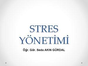 STRES YNETM r Gr Seda AKIN GRDAL Stres