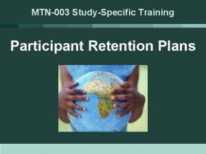 MTN003 StudySpecific Training Participant Retention Plans MTN003 Retention
