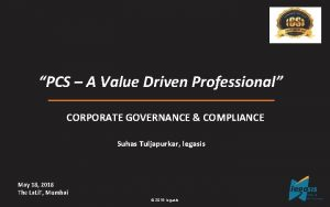 PCS A Value Driven Professional CORPORATE GOVERNANCE COMPLIANCE