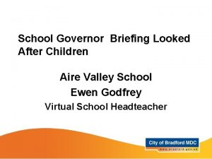 School Governor Briefing Looked After Children Aire Valley