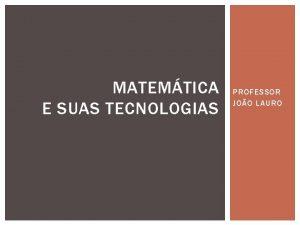 MATEMTICA E SUAS TECNOLOGIAS PROFESSOR JOO LAURO MATEMTI