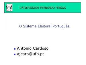 UNIVERSIDADE FERNANDO PESSOA O Sistema Eleitoral Portugus n