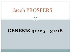 Jacob PROSPERS GENESIS 30 25 31 18 Genesis