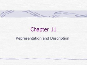 Chapter 11 Representation and Description Preview Representing a