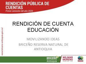 RENDICIN DE CUENTA EDUCACIN MOVILIZANDO IDEAS BRICEO RESERVA