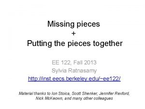 Missing pieces Putting the pieces together EE 122