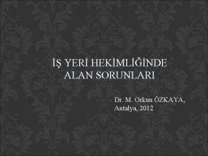 YER HEKMLNDE ALAN SORUNLARI Dr M Orkun ZKAYA