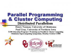 Parallel Programming Cluster Computing Distributed Parallelism Henry Neeman