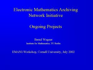 Electronic Mathematics Archiving Network Initiative Ongoing Projects Bernd