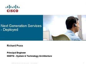 Next Generation Services Deployed Richard Pruss Principal Engineer