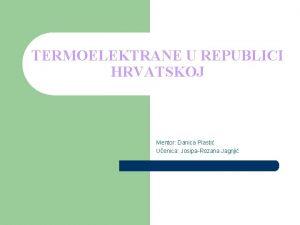 TERMOELEKTRANE U REPUBLICI HRVATSKOJ Mentor Danica Plasti Uenica